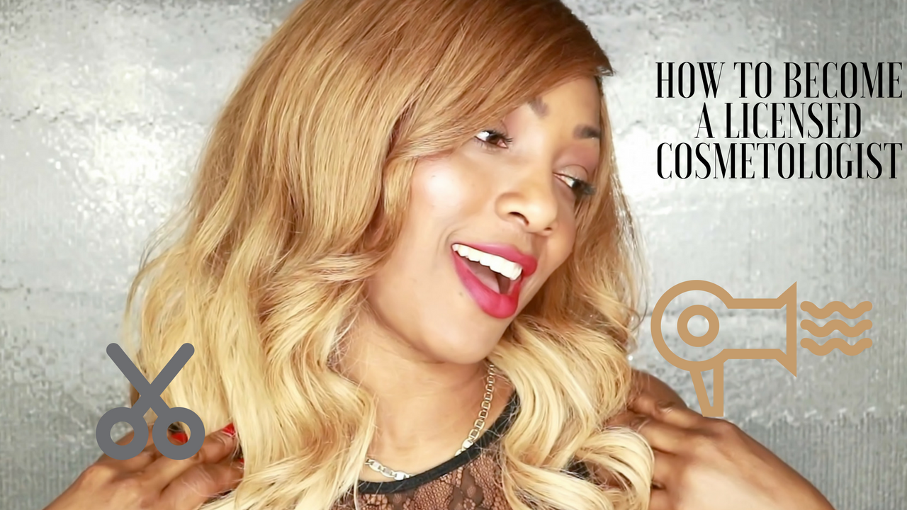 HOW TO BECOME A LICENSED COSMETOLOGIST (video)